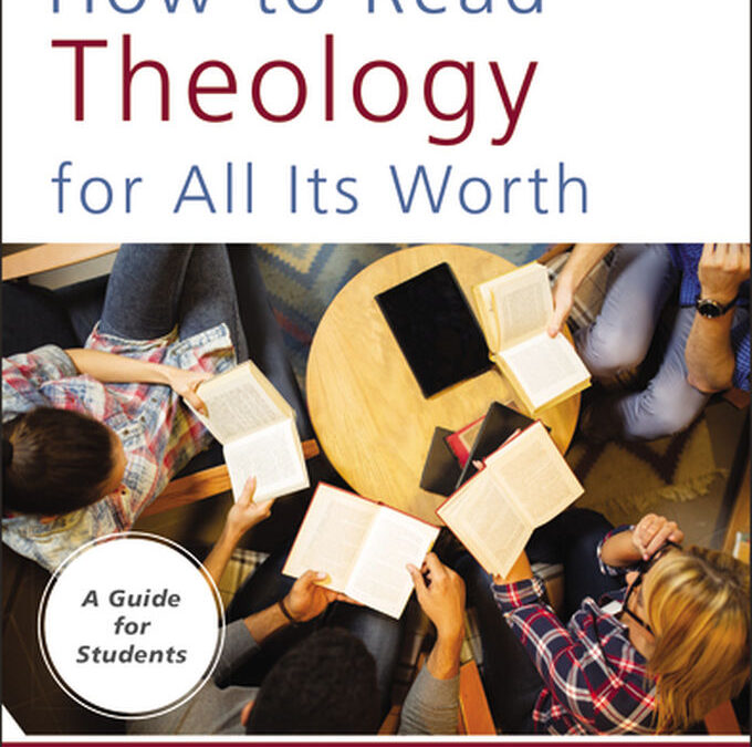How to Read Theology for All Its Worth